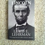 "Lincoln ""by littles"" by Lewis E. Lehrman"